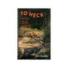 TO HECK WITH DEER HUNTING